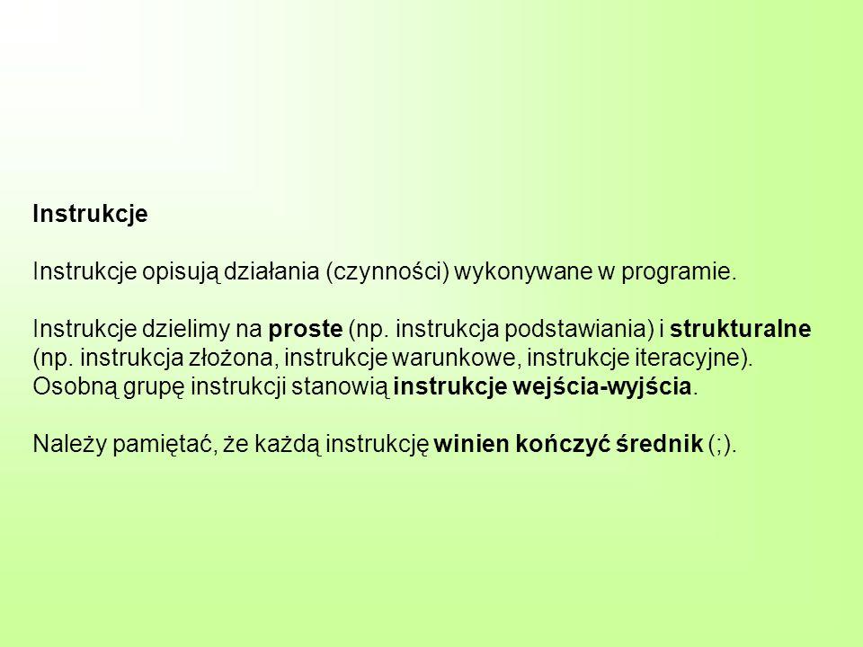 Instrukcja podstawiania Instrukcja podstawiania (przypisania) ma następującą postać zmienna := wyrażenie; Wykonanie tej instrukcji powoduje, że dotychczasowa wartość zmiennej podanej po lewej stronie symbolu := zostaje zastąpiona wartością otrzymaną w wyniku obliczenia (wartościowania) wyrażenia stojącego po prawej stronie.