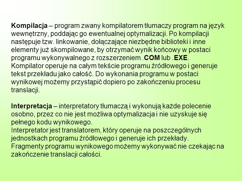 Kompilacja – program zwany kompilatorem tłumaczy program na język wewnętrzny, poddając go ewentualnej optymalizacji. Po kompilacji następuje tzw. link
