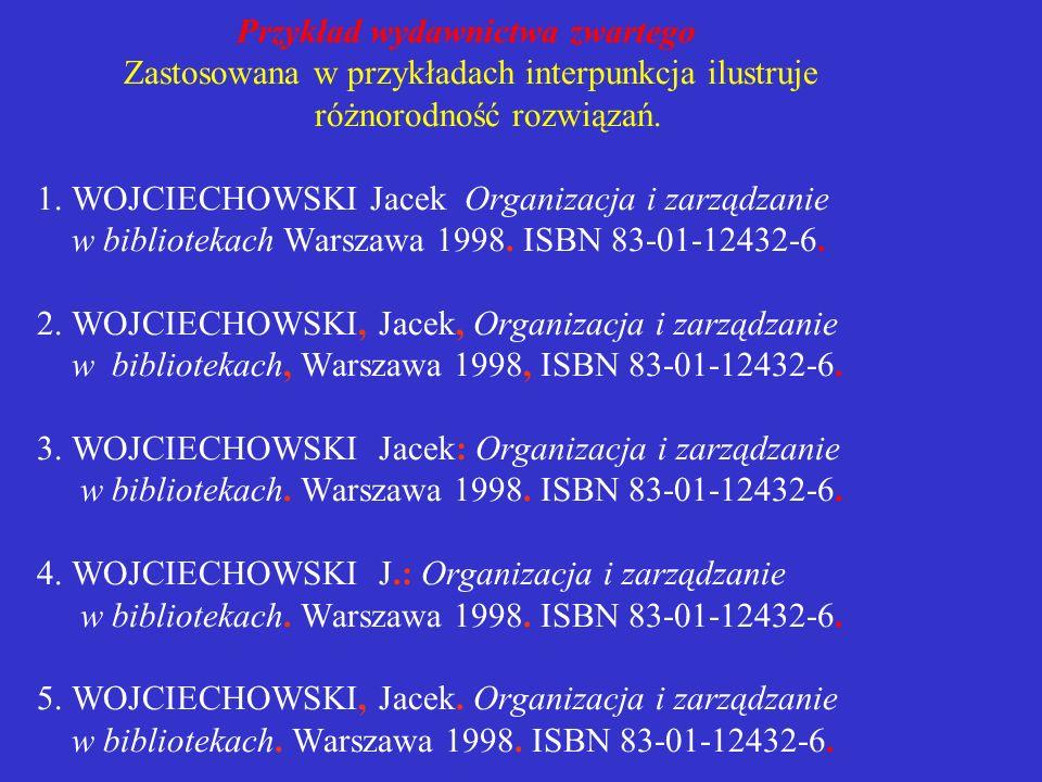 Wyróżnienia graficzne i interpunkcja należy stosować jednolity system interpunkcji w bibliografii załącznikowej i wszystkich przypisach zawartych w pu