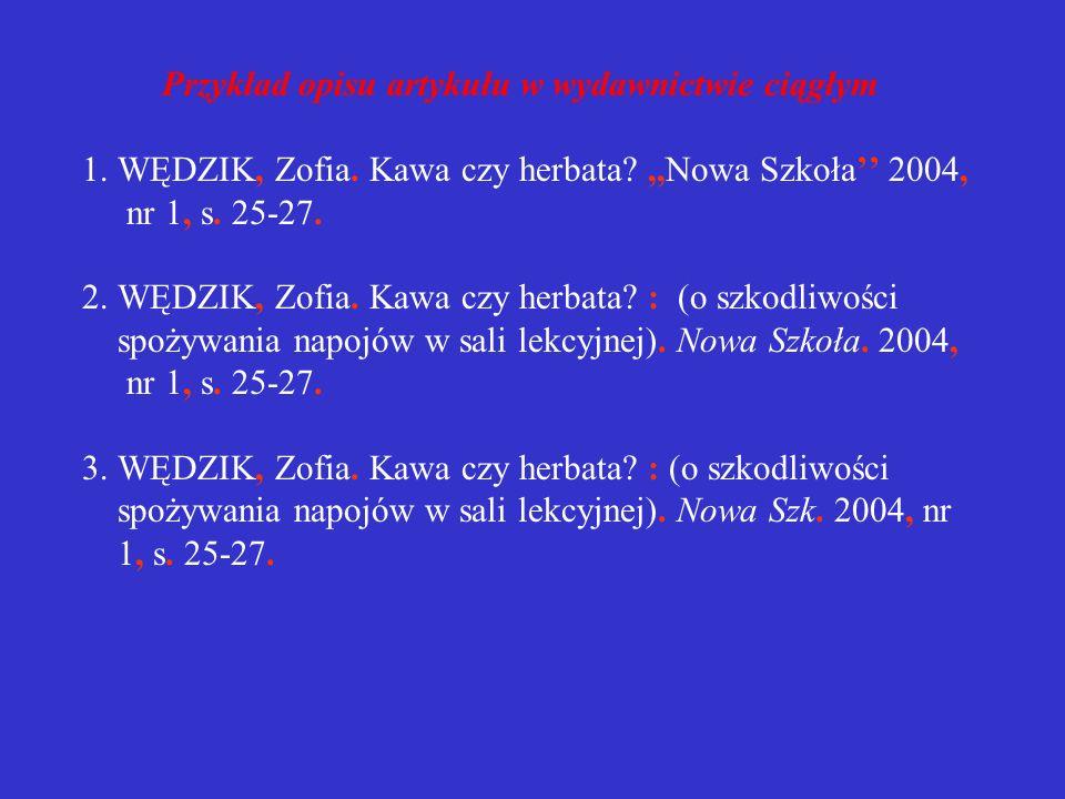 Przykład wydawnictwa zwartego Zastosowana w przykładach interpunkcja ilustruje różnorodność rozwiązań. 1. WOJCIECHOWSKI Jacek Organizacja i zarządzani