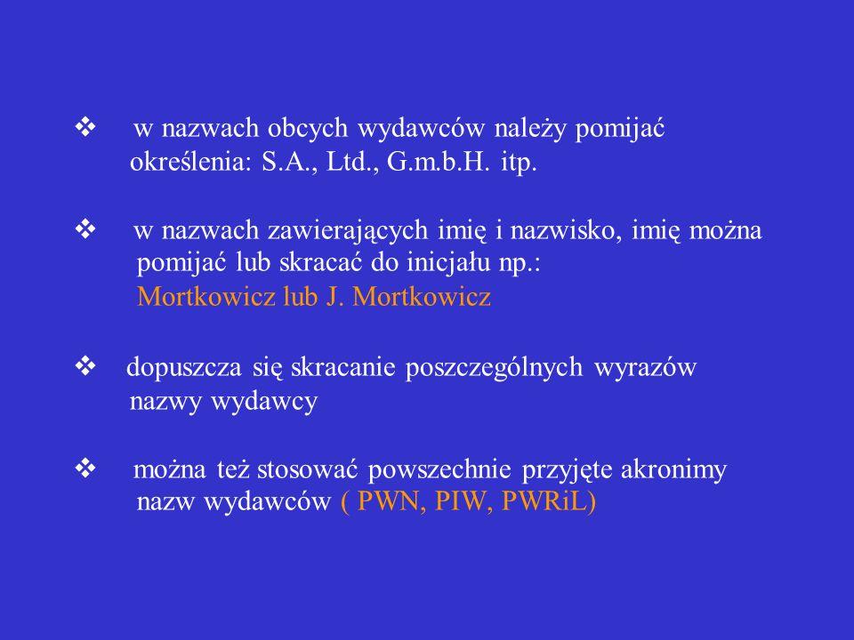 Nazwa wydawcy (producenta) nazwę wydawcy należy podawać w języku, w jakim występuje w opisywanym dokumencie jeżeli w dokumencie podano więcej niż jedn