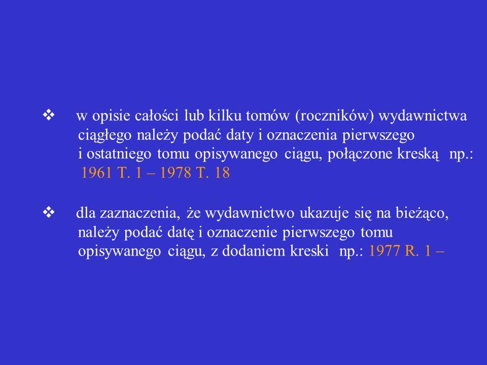 w przypadku występowania w wydawnictwie podwójnej numeracji części zaleca się przytaczać obydwie numeracje np.: 1978 T. 12(24) dla oznaczenia podwójne