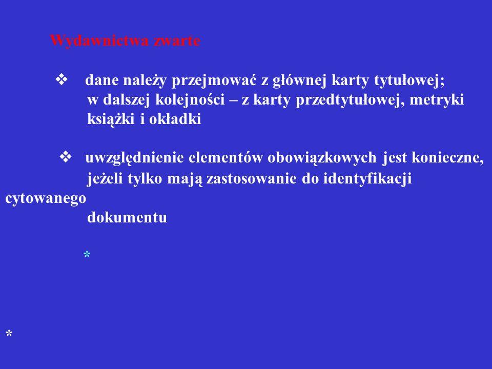 Wydawnictwa zwarte Fragmenty w wydawnictwach zwartych Artykuły w wydawnictwach zwartych Artykuły w wydawnictwach ciągłych Normy Mapy, plany, atlasy ZA