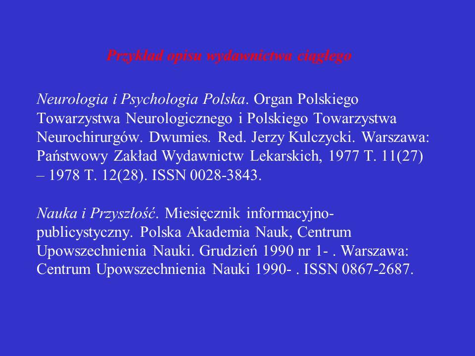 Elementy obowiązkowe: - tytuł wydawnictwa ciągłego - odpowiedzialność (nazwa instytucji sprawczej) - wydanie - oznaczenie zeszytu (daty i/lub numery)