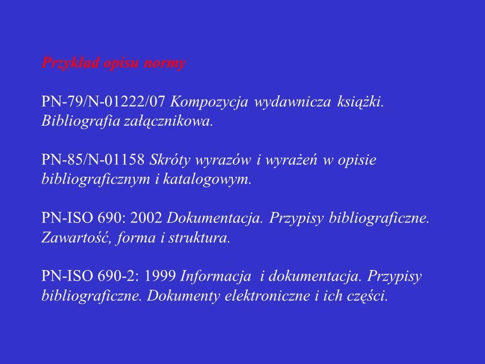 Normy dane należy przejmować ze strony tytułowej lub nagłówka normy w opisie należy podawać: - numer normy, tj. wszelkie oznaczenia literowe i cyfrowe