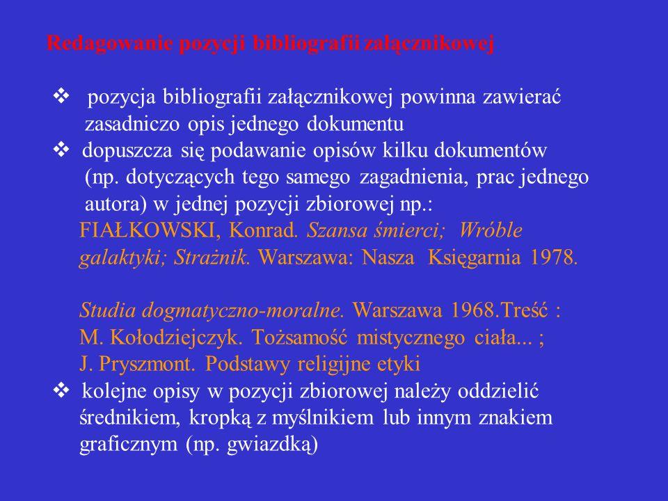 REDAGOWANIE BIBLIOGRAFII ZAŁĄCZNIKOWEJ Układ bibliografii załącznikowej pozycje bibliografii załącznikowej można szeregować alfabetycznie można grupow