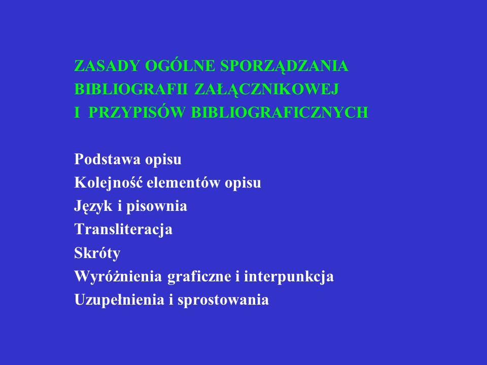 OPIS BIBLIOGRAFICZNY zespół danych o cechach dokumentu, niezbędnych do jego identyfikacji oraz informacje uzupełniające, które mogą być dodawane dla b