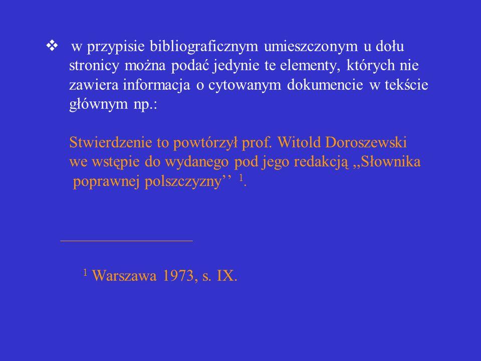 jeżeli powołujemy się na dokument wymieniony w jednym z przypisów wcześniejszych, należy powtórzyć początkowe elementy opisu tego dokumentu, np. nazwę