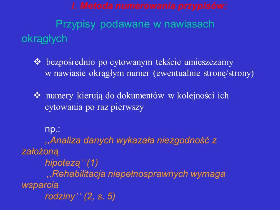 INN E SPOS O B Y REDAGOWANIA PRZYPISÓW BIBLIOGRAFICZNYCH 1. Metoda numerowania przypisów: - Przypisy podawane w nawiasach okrągłych - Przypisy podawan