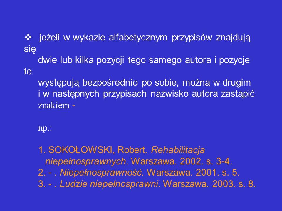 Przypisy wyglądają następująco: przypisy są ułożone w ponumerowanym wykazie według ich numerów 1. SOKOŁOWSKI, Robert. Rehabilitacja niepełnosprawnych.