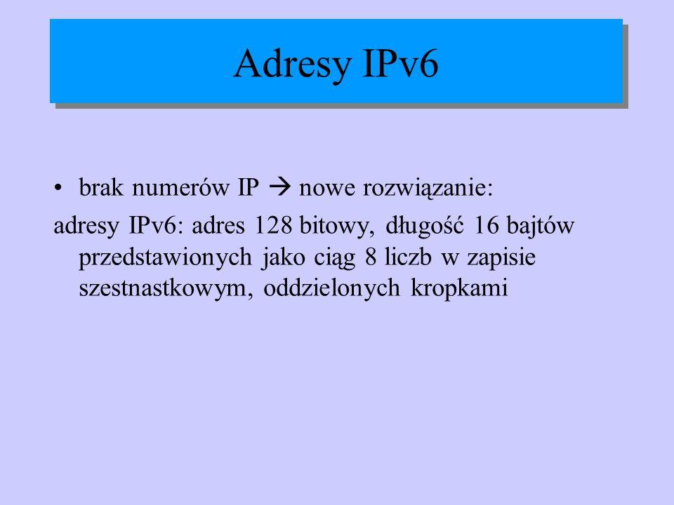 Adresy IPv6 brak numerów IP nowe rozwiązanie: adresy IPv6: adres 128 bitowy, długość 16 bajtów przedstawionych jako ciąg 8 liczb w zapisie szestnastko