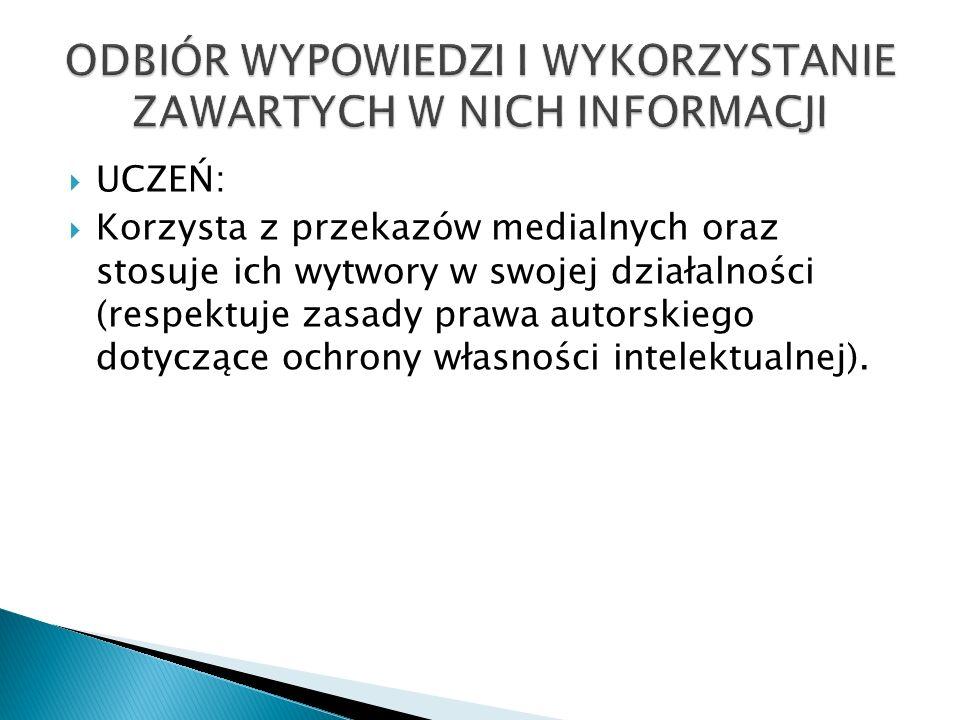UCZEŃ: Korzysta z przekazów medialnych oraz stosuje ich wytwory w swojej działalności (respektuje zasady prawa autorskiego dotyczące ochrony własności