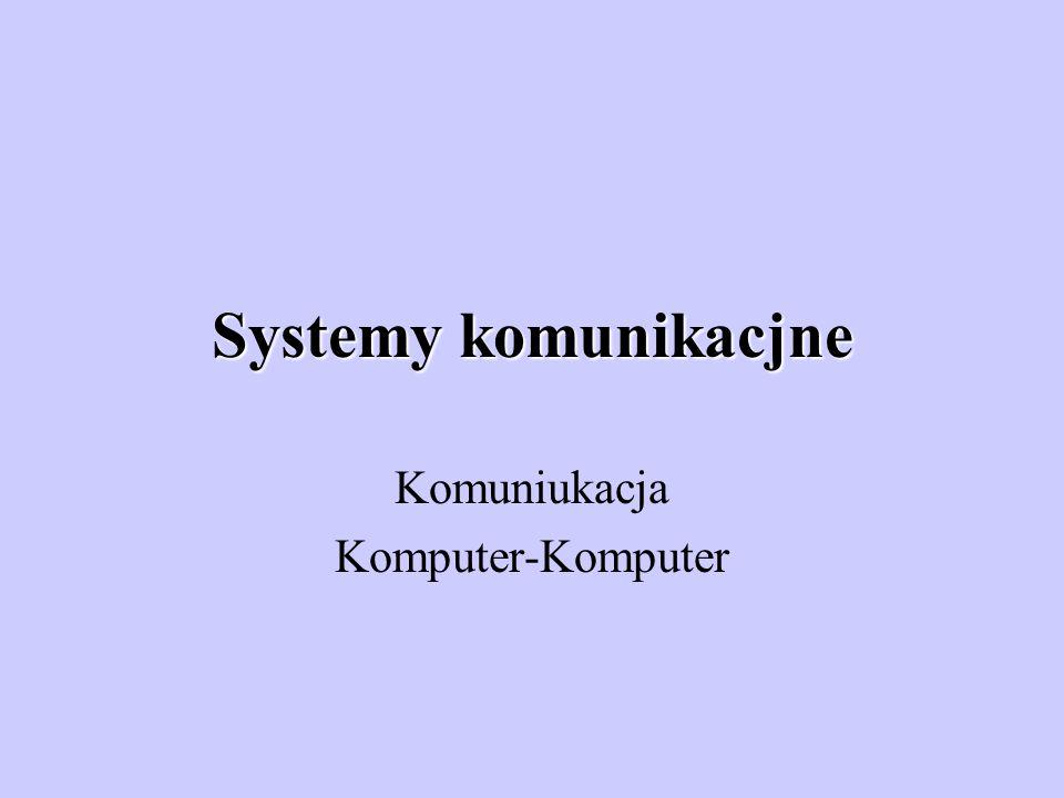 Systemy komunikacjne Komuniukacja Komputer-Komputer