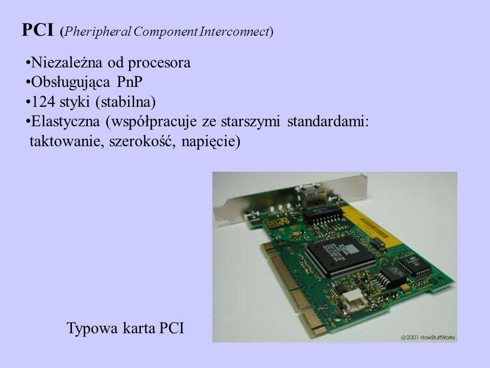 PCI (Pheripheral Component Interconnect) Niezależna od procesora Obsługująca PnP 124 styki (stabilna) Elastyczna (współpracuje ze starszymi standardam