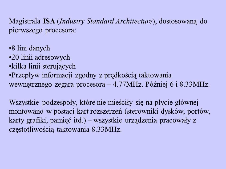 Magistrala ISA (Industry Standard Architecture), dostosowaną do pierwszego procesora: 8 lini danych 20 linii adresowych kilka linii sterujących Przepł