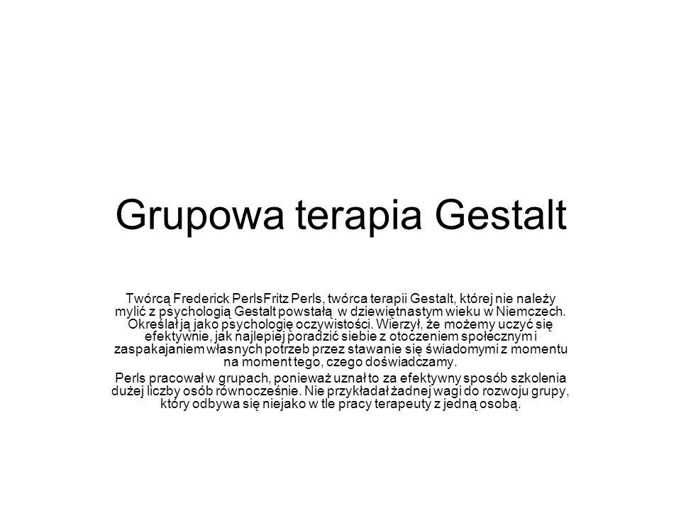 Grupowa terapia Gestalt Twórcą Frederick PerlsFritz Perls, twórca terapii Gestalt, której nie należy mylić z psychologią Gestalt powstałą w dziewiętna