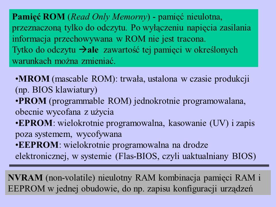 Pamięć ROM (Read Only Memorny) - pamięć nieulotna, przeznaczoną tylko do odczytu. Po wyłączeniu napięcia zasilania informacja przechowywana w ROM nie