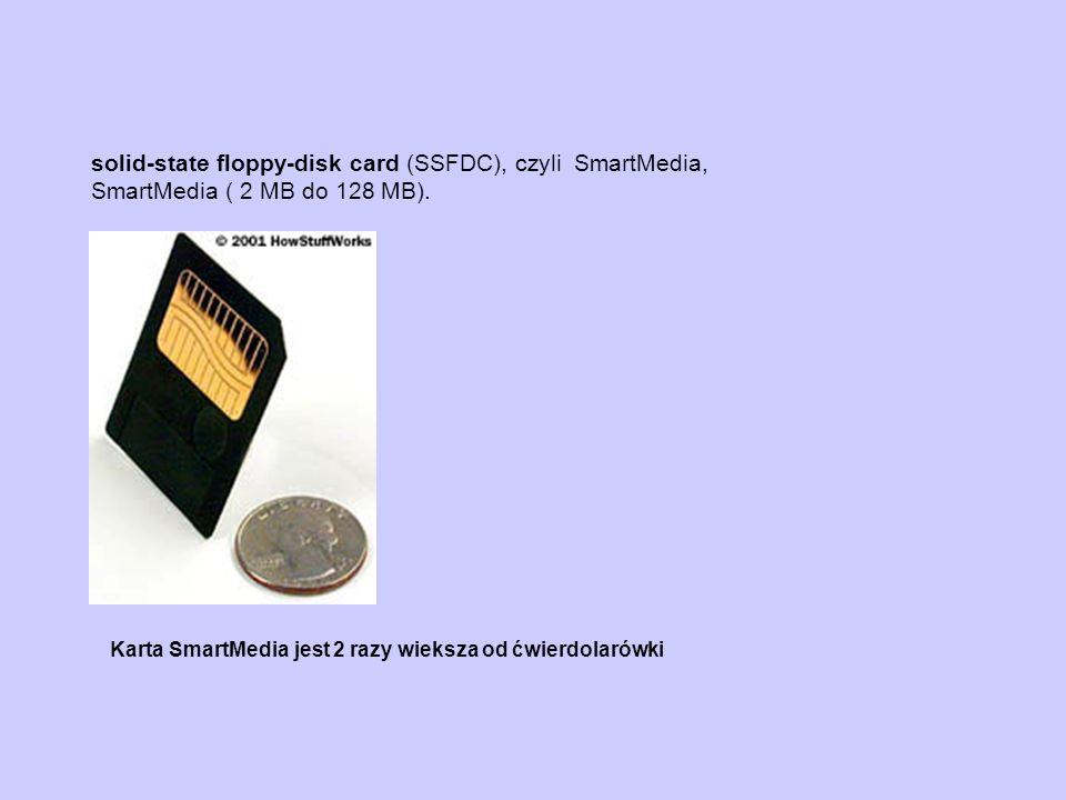 solid-state floppy-disk card (SSFDC), czyli SmartMedia, SmartMedia ( 2 MB do 128 MB). Karta SmartMedia jest 2 razy wieksza od ćwierdolarówki
