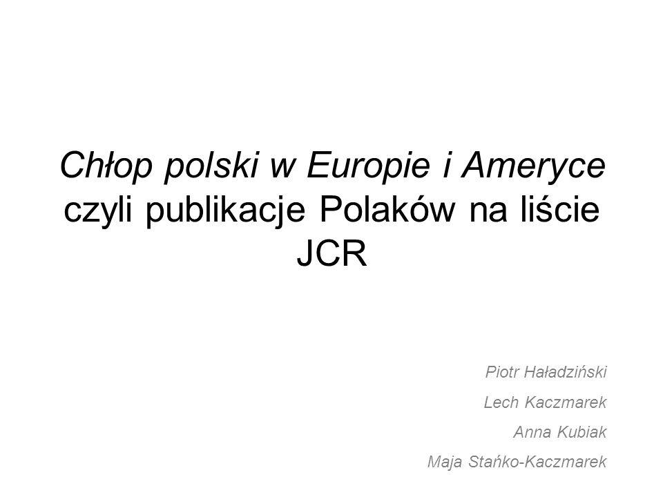 Chłop polski w Europie i Ameryce czyli publikacje Polaków na liście JCR Piotr Haładziński Lech Kaczmarek Anna Kubiak Maja Stańko-Kaczmarek