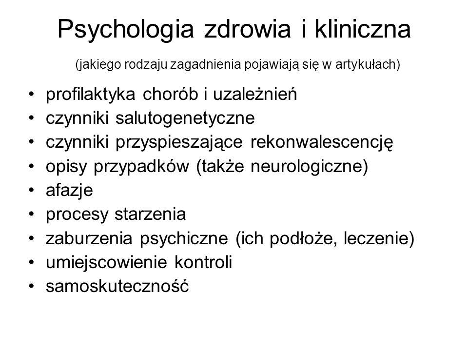 Psychologia zdrowia i kliniczna (jakiego rodzaju zagadnienia pojawiają się w artykułach) profilaktyka chorób i uzależnień czynniki salutogenetyczne cz