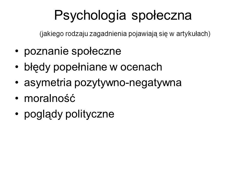 Psychologia społeczna (jakiego rodzaju zagadnienia pojawiają się w artykułach) poznanie społeczne błędy popełniane w ocenach asymetria pozytywno-negat