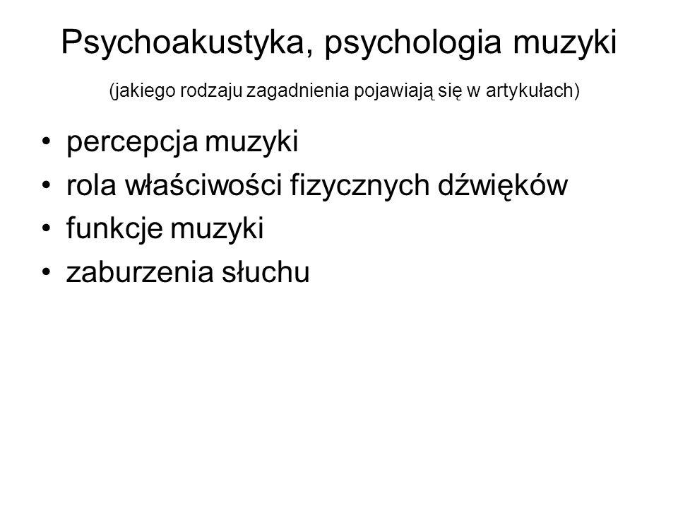 Psychoakustyka, psychologia muzyki (jakiego rodzaju zagadnienia pojawiają się w artykułach) percepcja muzyki rola właściwości fizycznych dźwięków funk