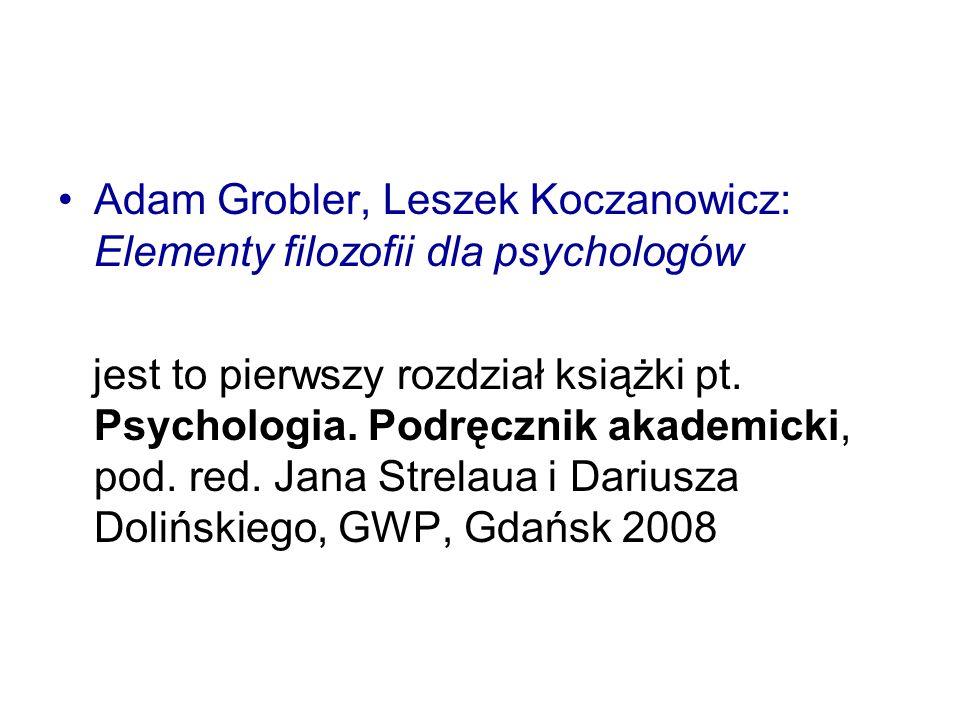 Adam Grobler, Leszek Koczanowicz: Elementy filozofii dla psychologów jest to pierwszy rozdział książki pt. Psychologia. Podręcznik akademicki, pod. re