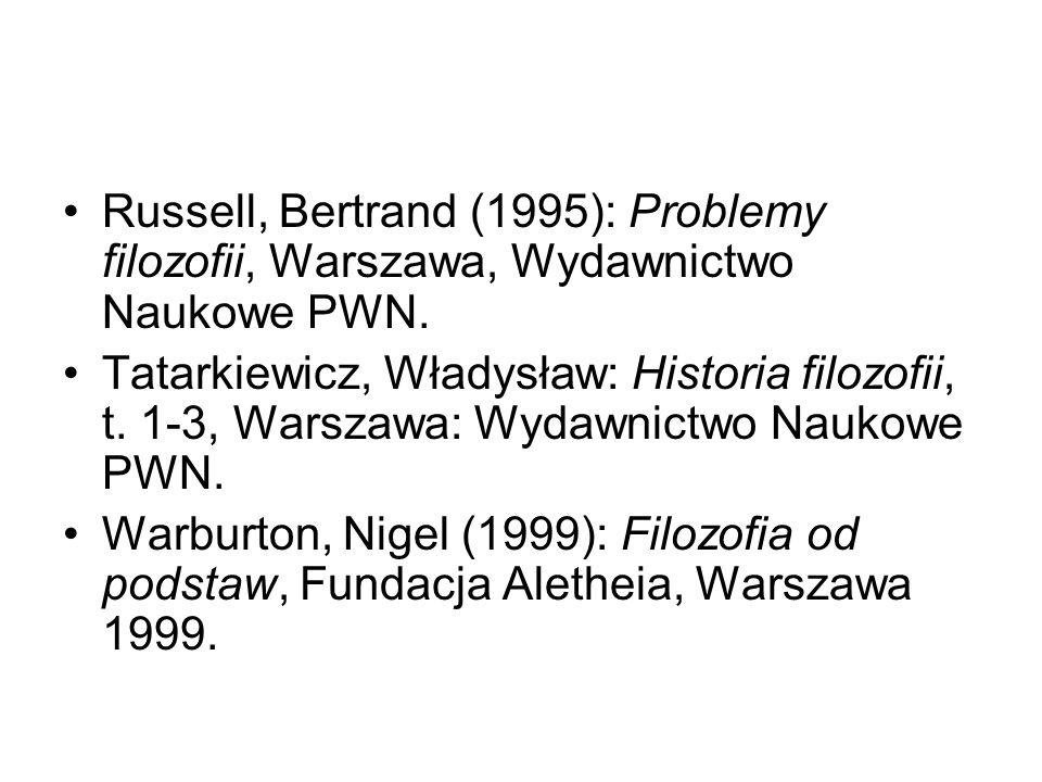 Russell, Bertrand (1995): Problemy filozofii, Warszawa, Wydawnictwo Naukowe PWN. Tatarkiewicz, Władysław: Historia filozofii, t. 1-3, Warszawa: Wydawn