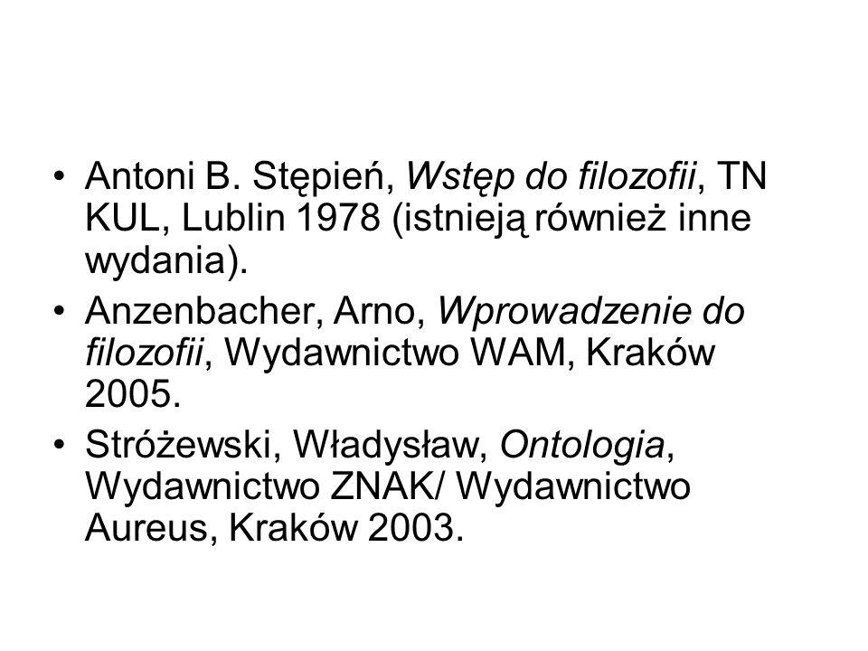 Antoni B. Stępień, Wstęp do filozofii, TN KUL, Lublin 1978 (istnieją również inne wydania). Anzenbacher, Arno, Wprowadzenie do filozofii, Wydawnictwo