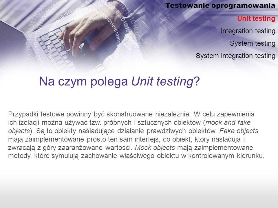 Na czym polega Unit testing.Przypadki testowe powinny być skonstruowane niezależnie.
