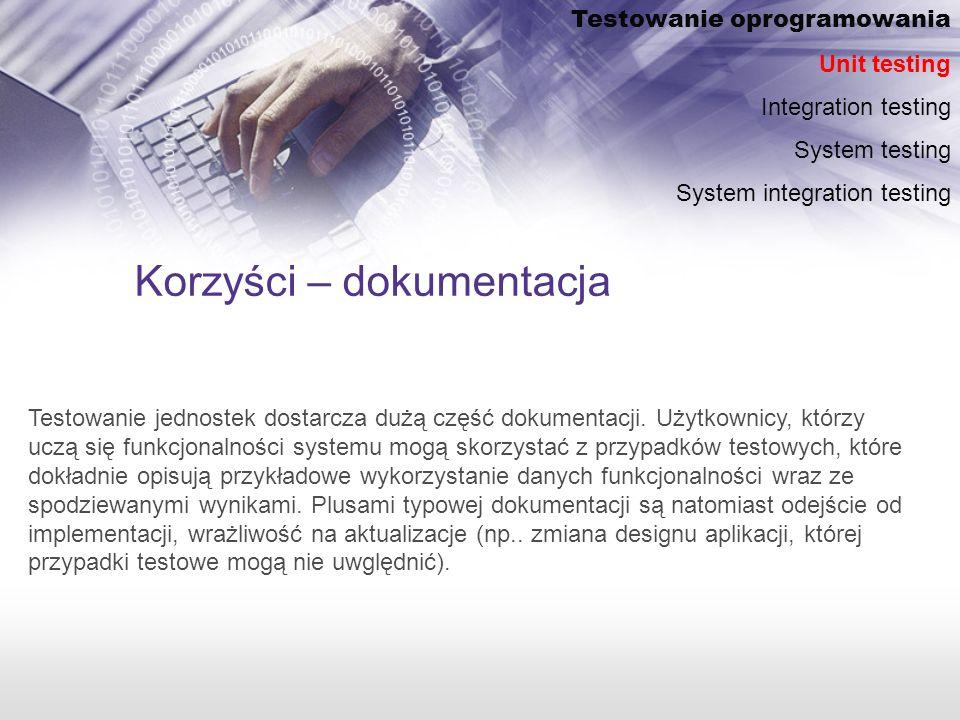 Korzyści – dokumentacja Testowanie jednostek dostarcza dużą część dokumentacji.