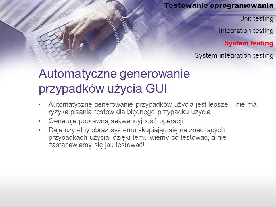 Automatyczne generowanie przypadków użycia GUI Automatyczne generowanie przypadków użycia jest lepsze – nie ma ryzyka pisania testów dla błędnego przypadku użycia Generuje poprawną sekwencyjność operacji Daje czytelny obraz systemu skupiając się na znaczących przypadkach użycia, dzięki temu wiemy co testować, a nie zastanawiamy się jak testować.