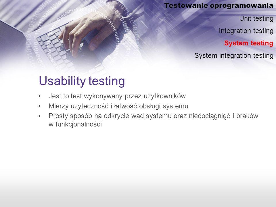 Usability testing Jest to test wykonywany przez użytkowników Mierzy użyteczność i łatwość obsługi systemu Prosty sposób na odkrycie wad systemu oraz niedociągnięć i braków w funkcjonalności Testowanie oprogramowania Unit testing Integration testing System testing System integration testing