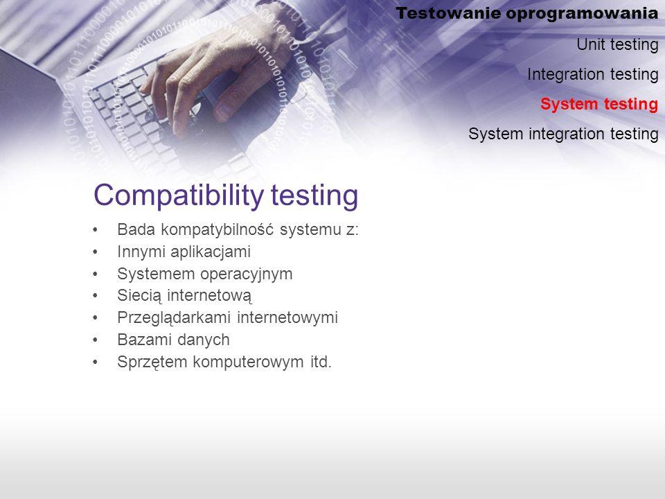 Compatibility testing Bada kompatybilność systemu z: Innymi aplikacjami Systemem operacyjnym Siecią internetową Przeglądarkami internetowymi Bazami danych Sprzętem komputerowym itd.