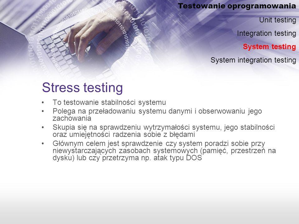 Stress testing To testowanie stabilności systemu Polega na przeładowaniu systemu danymi i obserwowaniu jego zachowania Skupia się na sprawdzeniu wytrzymałości systemu, jego stabilności oraz umiejętności radzenia sobie z błędami Głównym celem jest sprawdzenie czy system poradzi sobie przy niewystarczających zasobach systemowych (pamięć, przestrzeń na dysku) lub czy przetrzyma np.