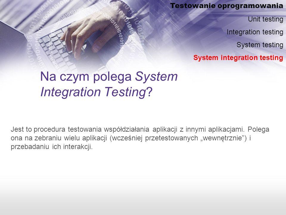 Na czym polega System Integration Testing.