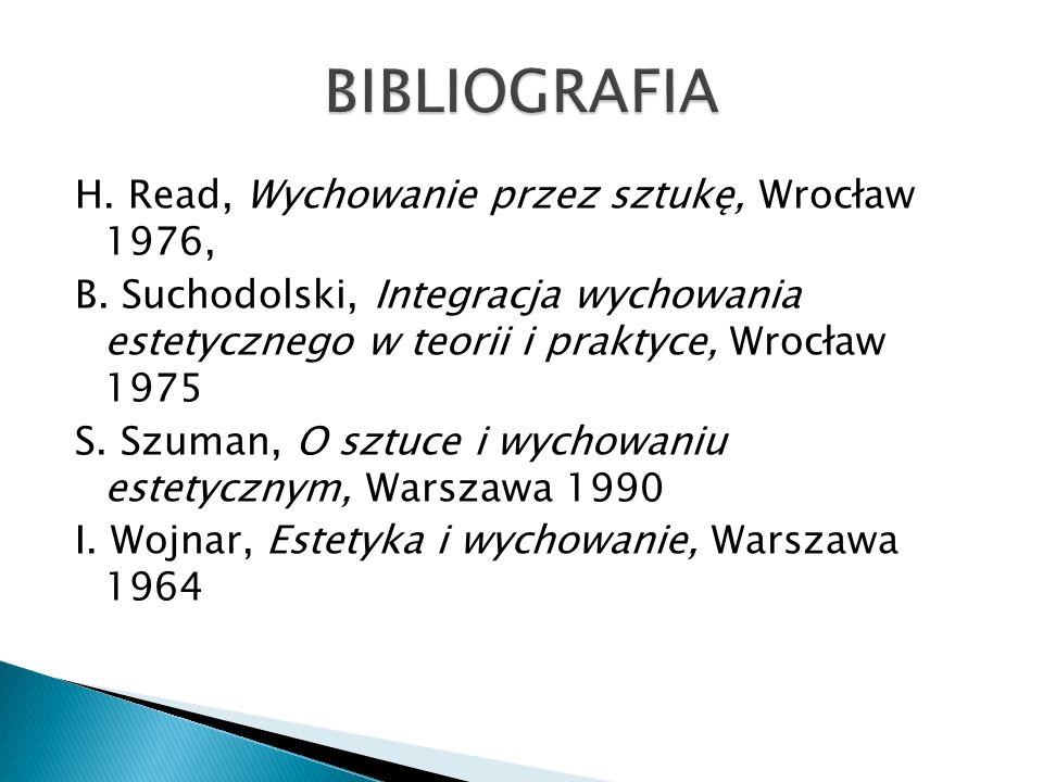 H. Read, Wychowanie przez sztukę, Wrocław 1976, B. Suchodolski, Integracja wychowania estetycznego w teorii i praktyce, Wrocław 1975 S. Szuman, O sztu