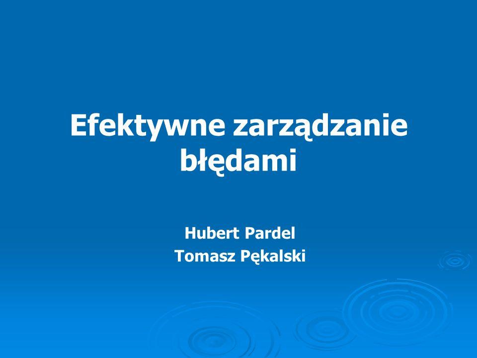 Efektywne zarządzanie błędami Hubert Pardel Tomasz Pękalski