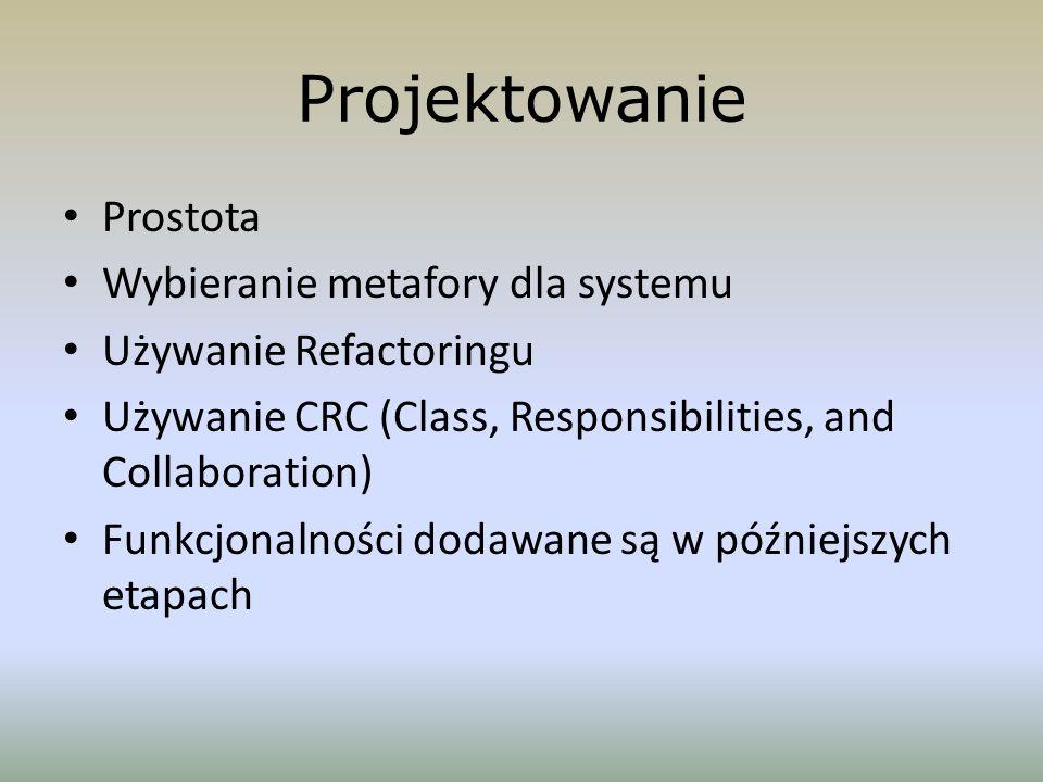 Projektowanie Prostota Wybieranie metafory dla systemu Używanie Refactoringu Używanie CRC (Class, Responsibilities, and Collaboration) Funkcjonalności