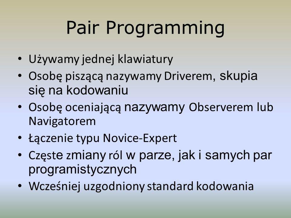 Pair Programming Używamy jednej klawiatury Osobę piszącą nazywamy Driverem, skupia się na kodowaniu Osobę oceniającą nazywamy Observerem lub Navigator