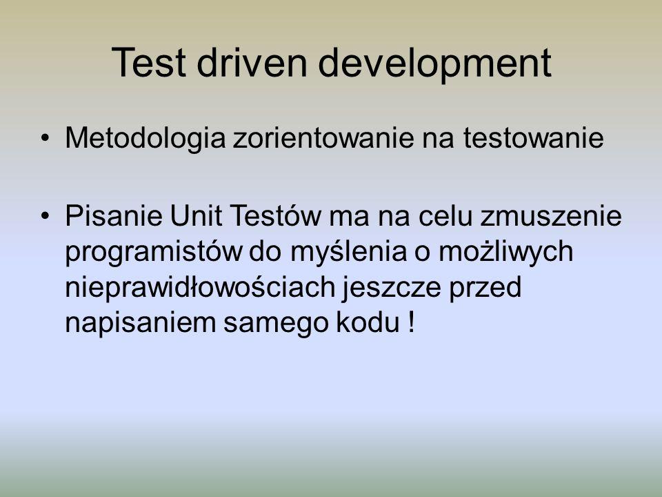 Test driven development Metodologia zorientowanie na testowanie Pisanie Unit Testów ma na celu zmuszenie programistów do myślenia o możliwych nieprawi