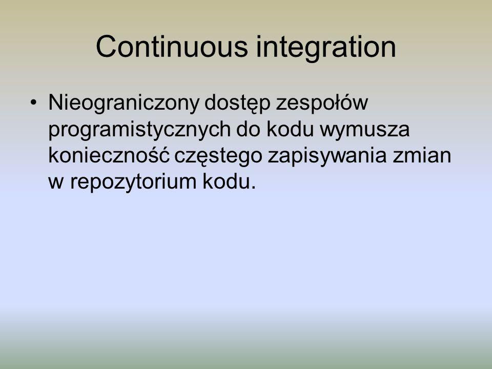 Continuous integration Nieograniczony dostęp zespołów programistycznych do kodu wymusza konieczność częstego zapisywania zmian w repozytorium kodu.
