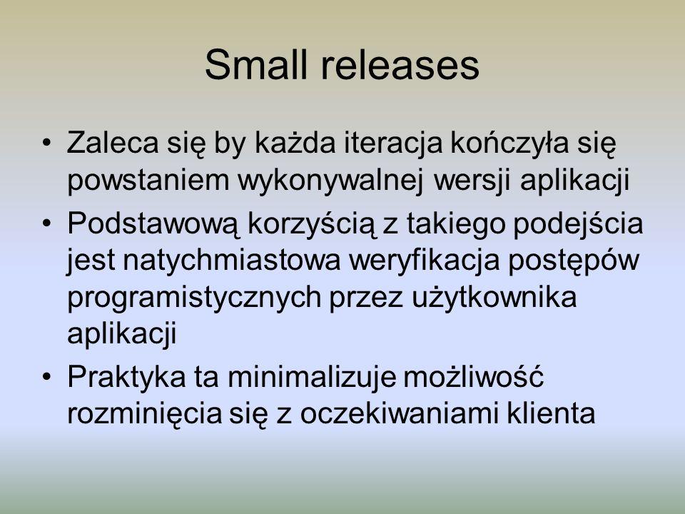 Small releases Zaleca się by każda iteracja kończyła się powstaniem wykonywalnej wersji aplikacji Podstawową korzyścią z takiego podejścia jest natych