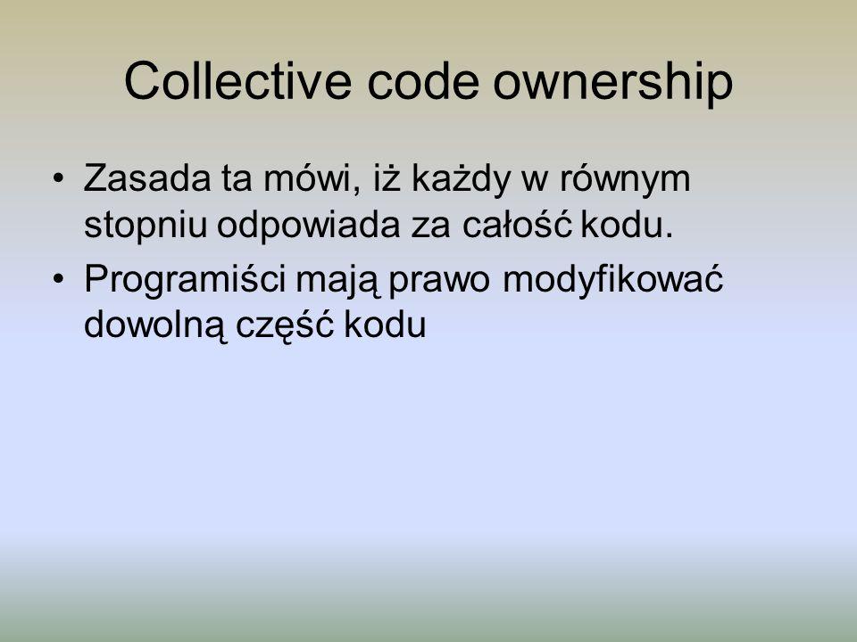 Collective code ownership Zasada ta mówi, iż każdy w równym stopniu odpowiada za całość kodu. Programiści mają prawo modyfikować dowolną część kodu
