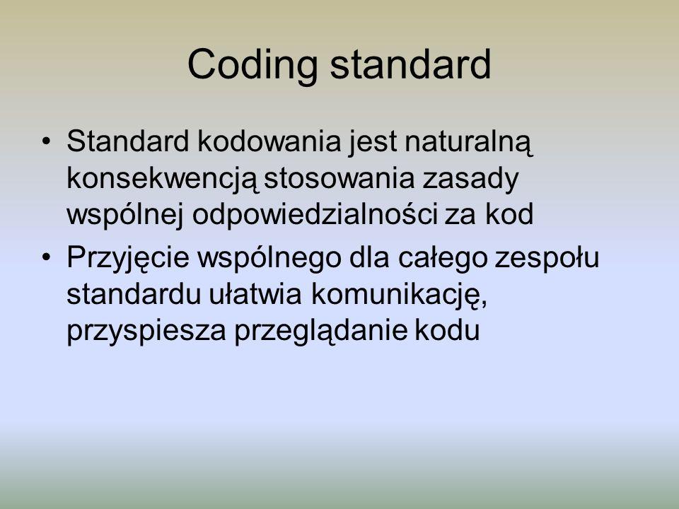 Coding standard Standard kodowania jest naturalną konsekwencją stosowania zasady wspólnej odpowiedzialności za kod Przyjęcie wspólnego dla całego zesp