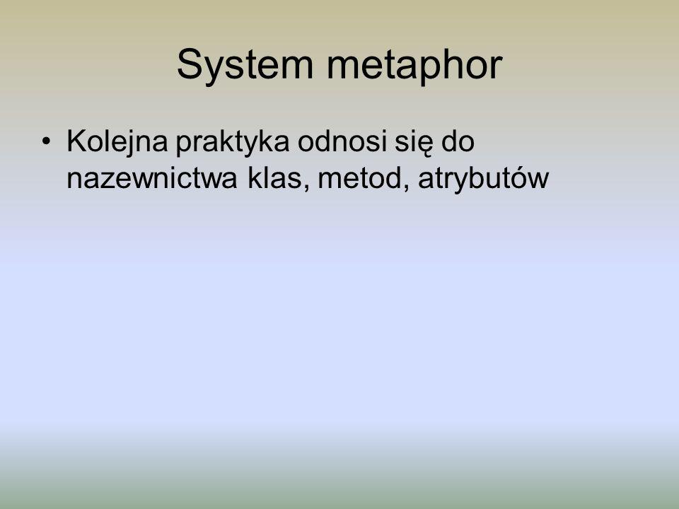 System metaphor Kolejna praktyka odnosi się do nazewnictwa klas, metod, atrybutów