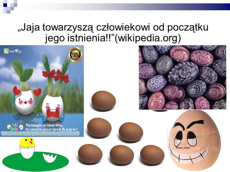 Jaja towarzyszą człowiekowi od początku jego istnienia!!(wikipedia.org)