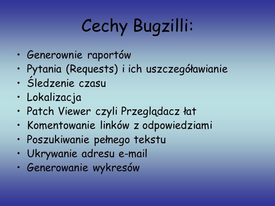 Cechy Bugzilli: Generownie raportów Pytania (Requests) i ich uszczegóławianie Śledzenie czasu Lokalizacja Patch Viewer czyli Przeglądacz łat Komentowa