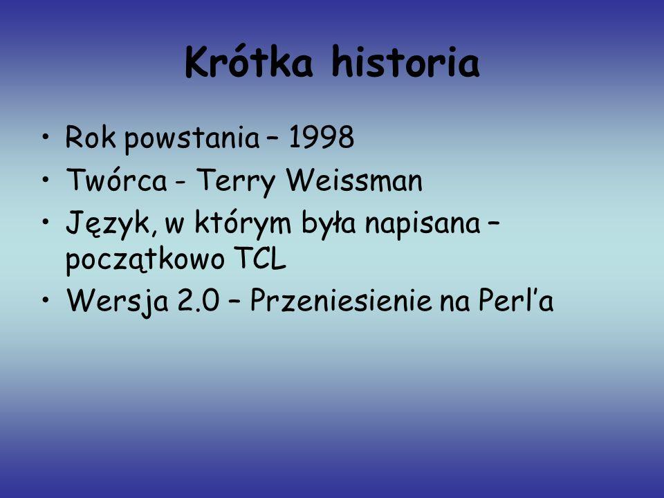 Krótka historia Rok powstania – 1998 Twórca - Terry Weissman Język, w którym była napisana – początkowo TCL Wersja 2.0 – Przeniesienie na Perla