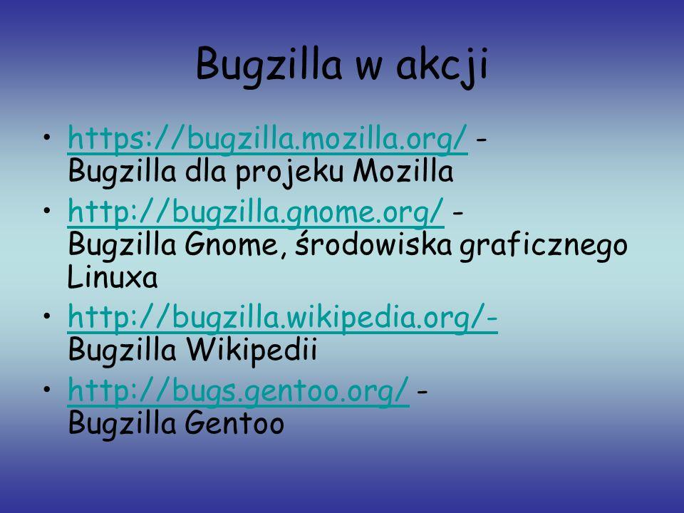 Bugzilla w akcji https://bugzilla.mozilla.org/ - Bugzilla dla projeku Mozillahttps://bugzilla.mozilla.org/ http://bugzilla.gnome.org/ - Bugzilla Gnome